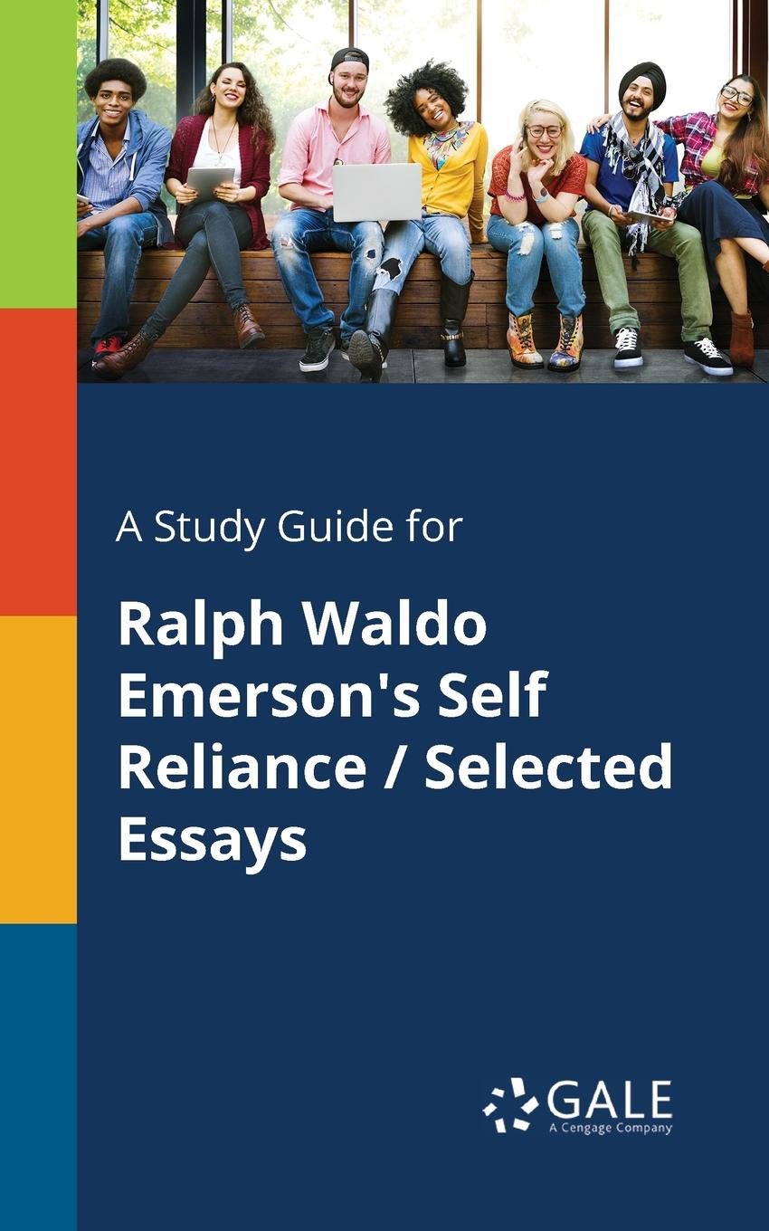 A Study Guide for Ralph Waldo Emerson. s Self Reliance / Selected Essays For any literature project, trust Literary Themes Students:...