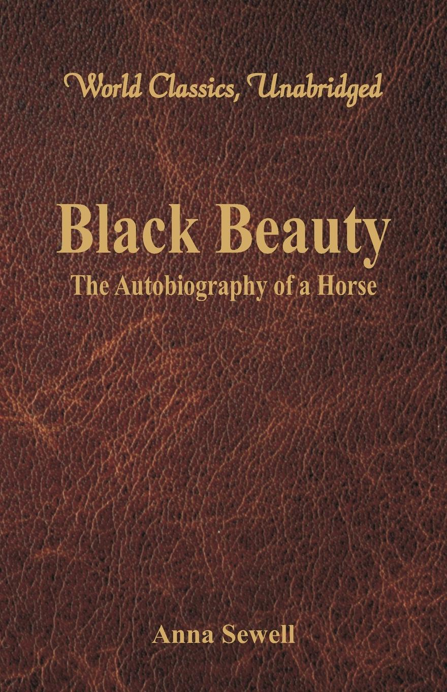 Anna Sewell Black Beauty - The Autobiography of a Horse (World Classics, Unabridged) sewell a black beauty