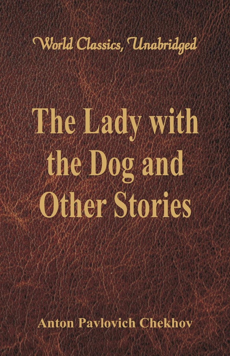 Anton Pavlovich Chekhov The Lady with the Dog and Other Stories (World Classics, Unabridged) цена и фото