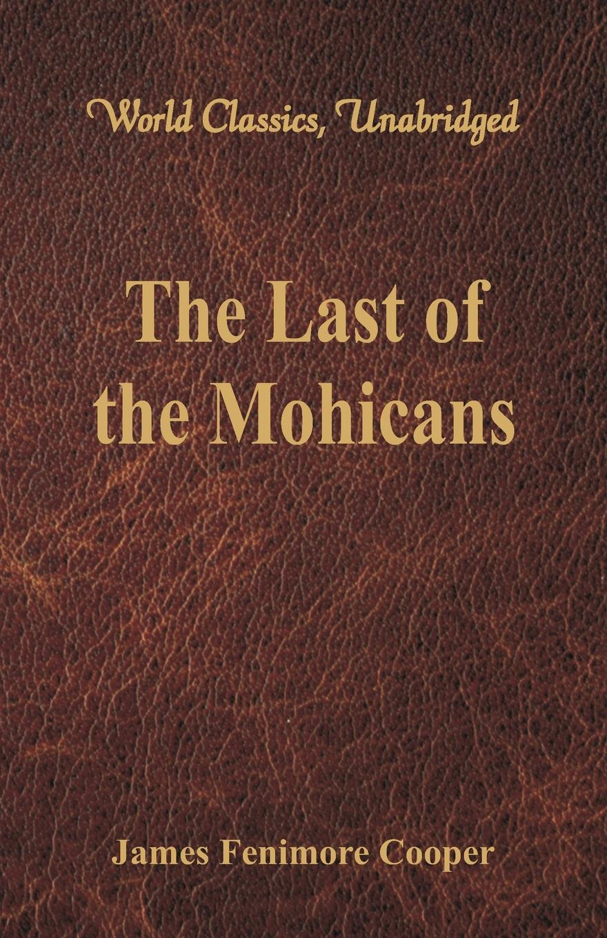 James Fenimore Cooper The Last of the Mohicans (World Classics, Unabridged) cooper j cooper the last of the mohicans