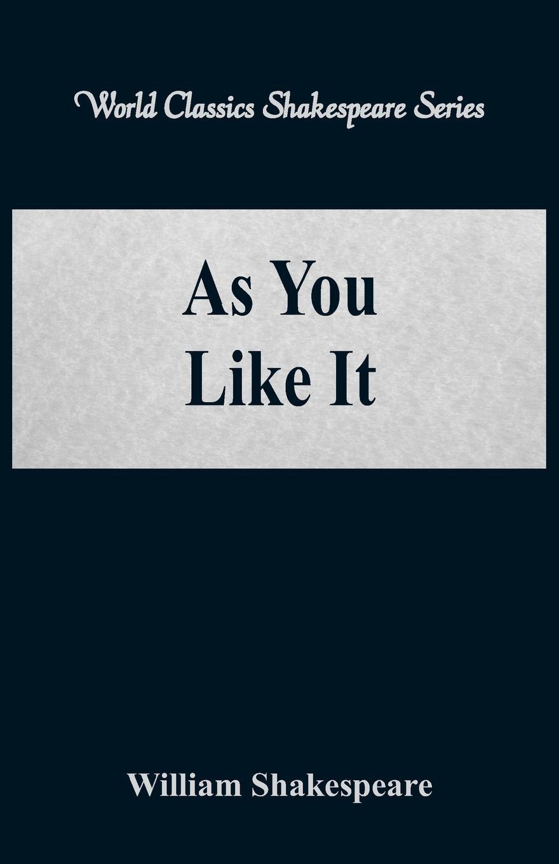 William Shakespeare As You Like It (World Classics Shakespeare Series) отсутствует a concordance to shakespeare