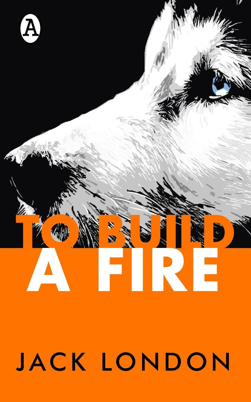 Jack London To Build a Fire jack london to build a fire