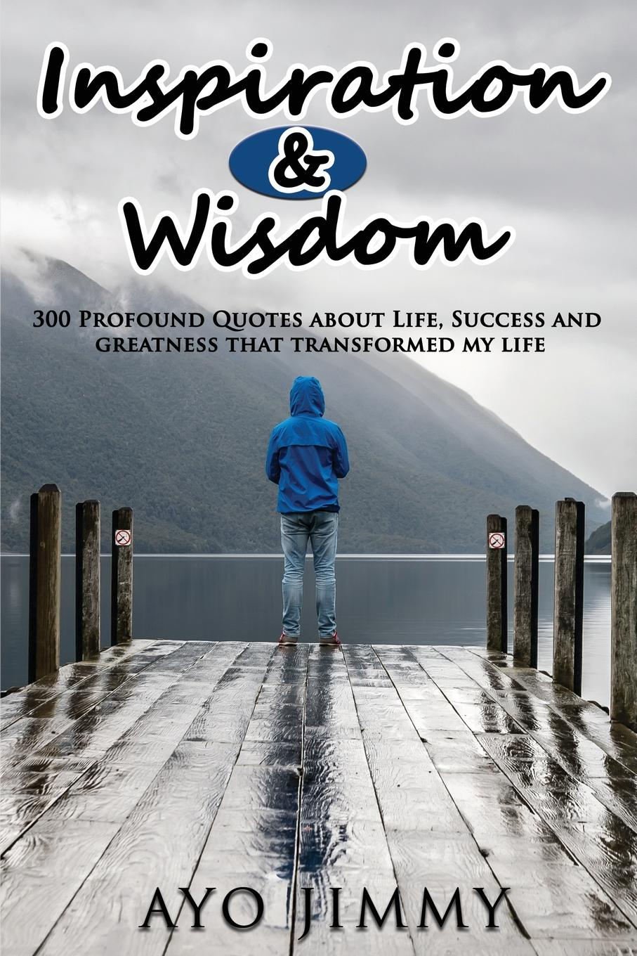 Inspiration . Wisdom. 300 profound quotes about life, success and greatness that transformed my life