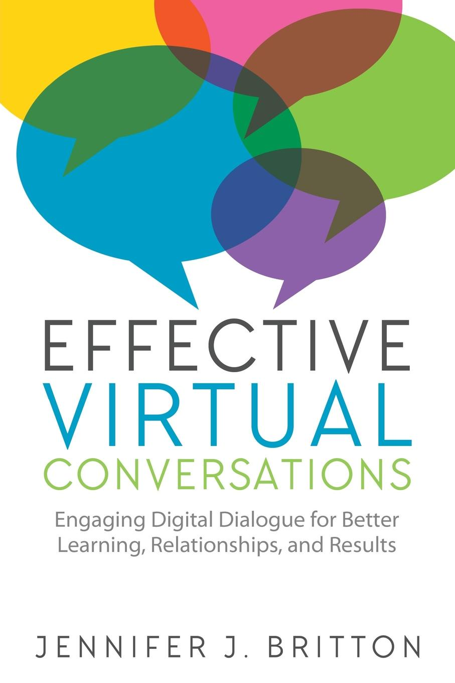 Jennifer J. Britton Effective Virtual Conversations. Engaging Digital Dialogue for Better Learning, Relationships and Results ronny peterhans virtual communication customer care on the world wide web