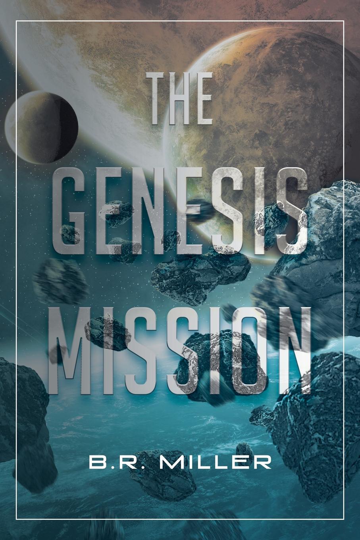 B.R. Miller The Genesis Mission
