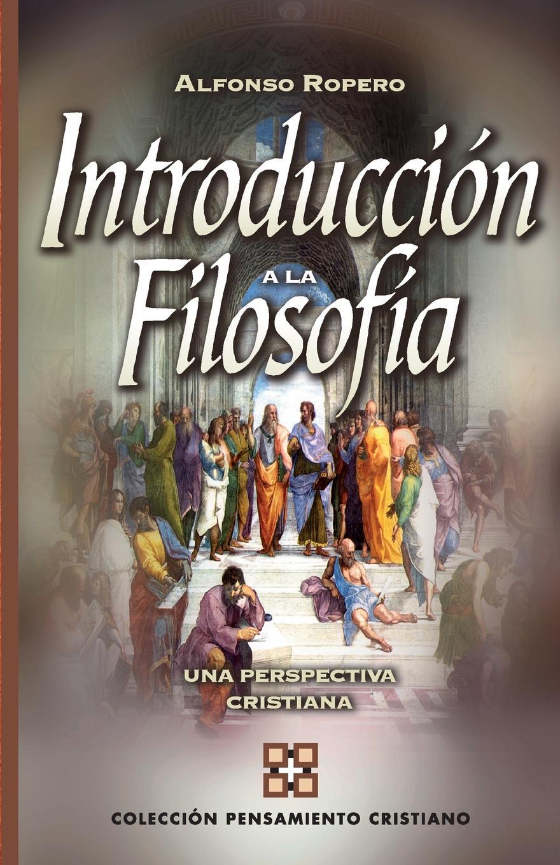 Alfonso Ropero Introduccion a la filosofia. Su historia con relacion a la teologia стоимость