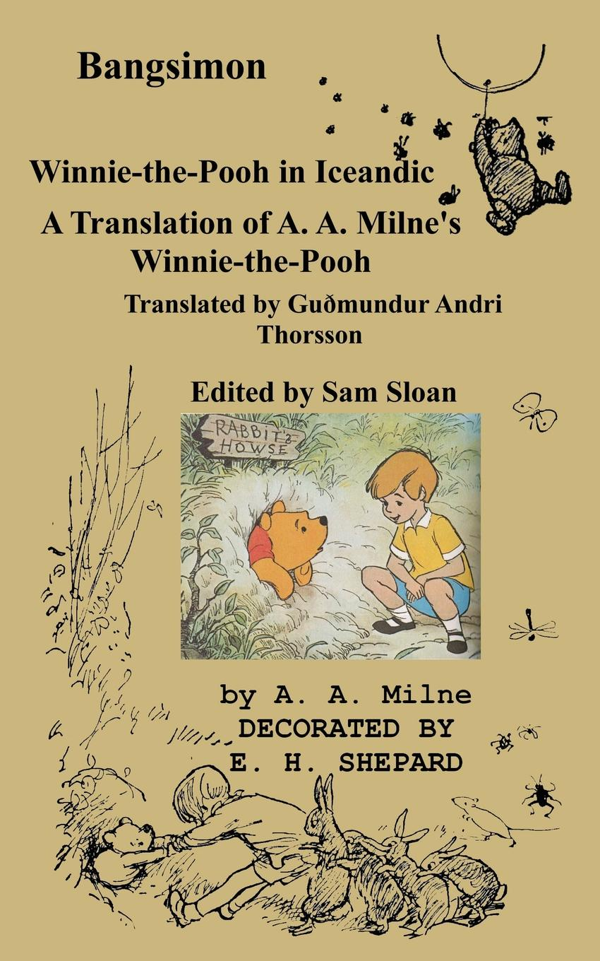 A. A. Milne, Guðmundur Andri Thorsson, Sam Sloan Bangsimon Winnie-the-Pooh in Icelandic. A Translation of A. A. Milne.s Winnie-the-Pooh into Icelandic the complete tales and poems of winnie the pooh wtp