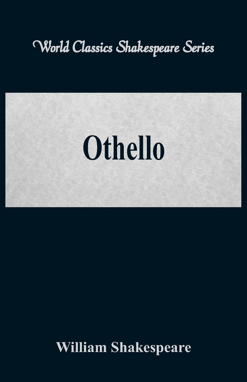 William Shakespeare Othello (World Classics Shakespeare Series) william shakespeare othello