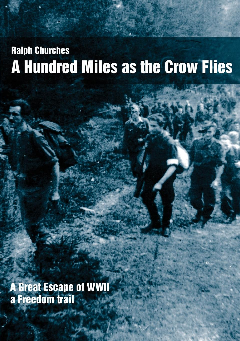 Ralph Churches A Hundred Miles As The Crow Flies. A Great Escape of WWII five lines of detox 30g
