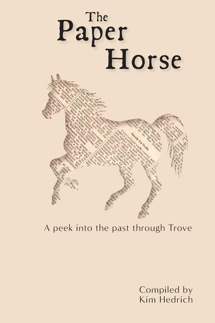 Kim Hedrich The Paper Horse. A Peek into the past through Trove a horse called hero page 5