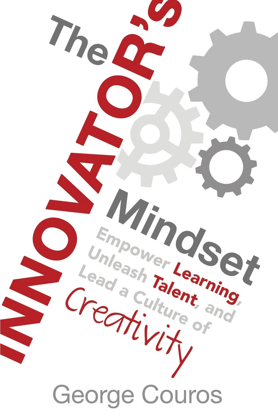 George Couros The Innovator.s Mindset. Empower Learning, Unleash Talent, and Lead a Culture of Creativity demystifying learning traps in a new product innovation process