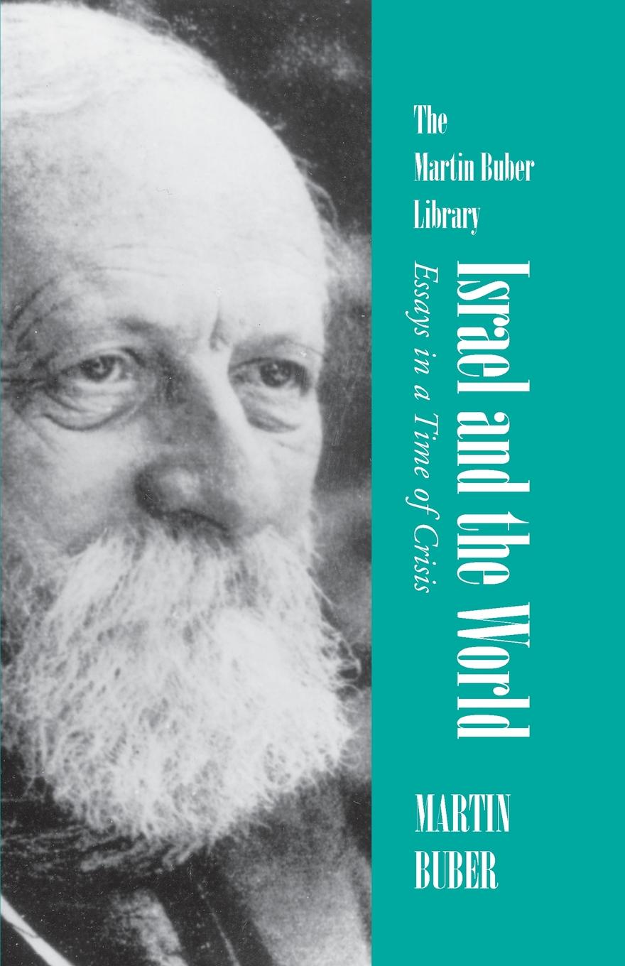 Martin Buber Israel and the World. Essays in a Time of Crisis mikhail rosen jewish happiness in israel