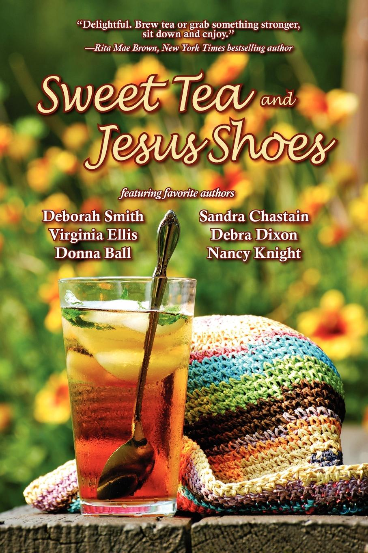 Deborah Smith, Debra Dixon, Sandra Chastain Sweet Tea and Jesus Shoes цена