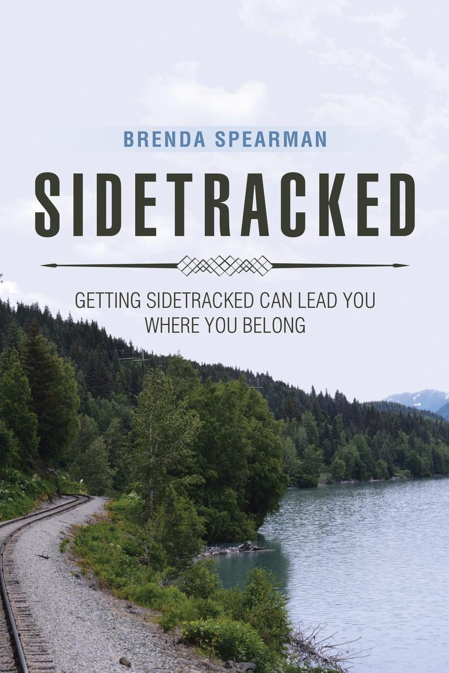 Brenda Spearman Sidetracked. Getting Sidetracked Can Lead You to Where You Belong a place to belong
