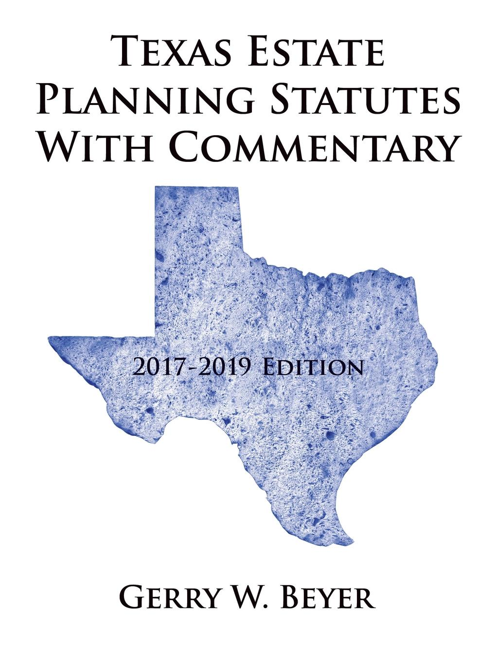 Gerry W. Beyer Texas Estate Planning Statutes with Commentary. 2017-2019 Edition george h gray estate planning and administration a simple guide for new yorkers