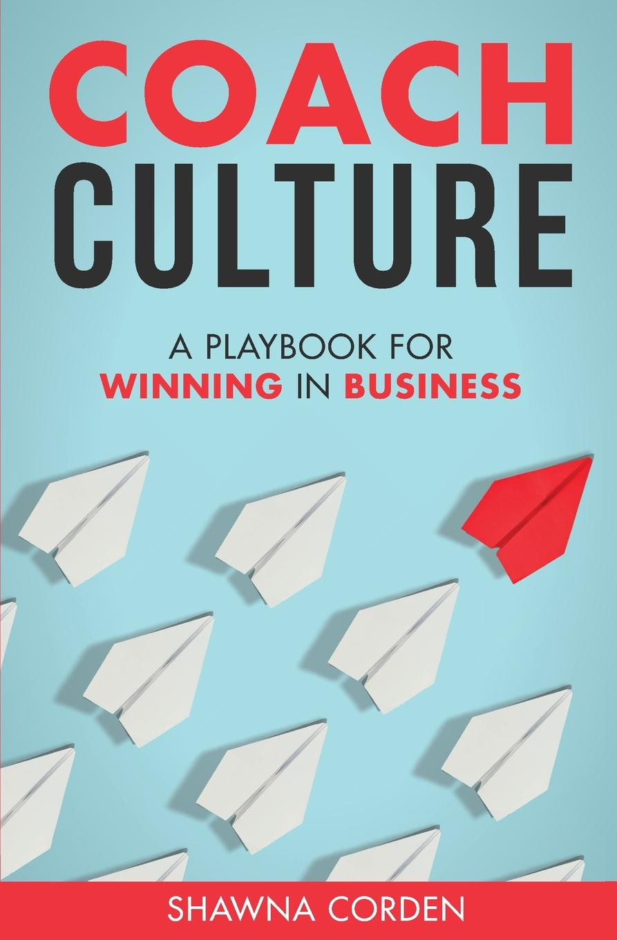 Shawna Corden Coach Culture. A Playbook for Winning in Business jordan d lewis trusted partners how companies build mutual trust and win together
