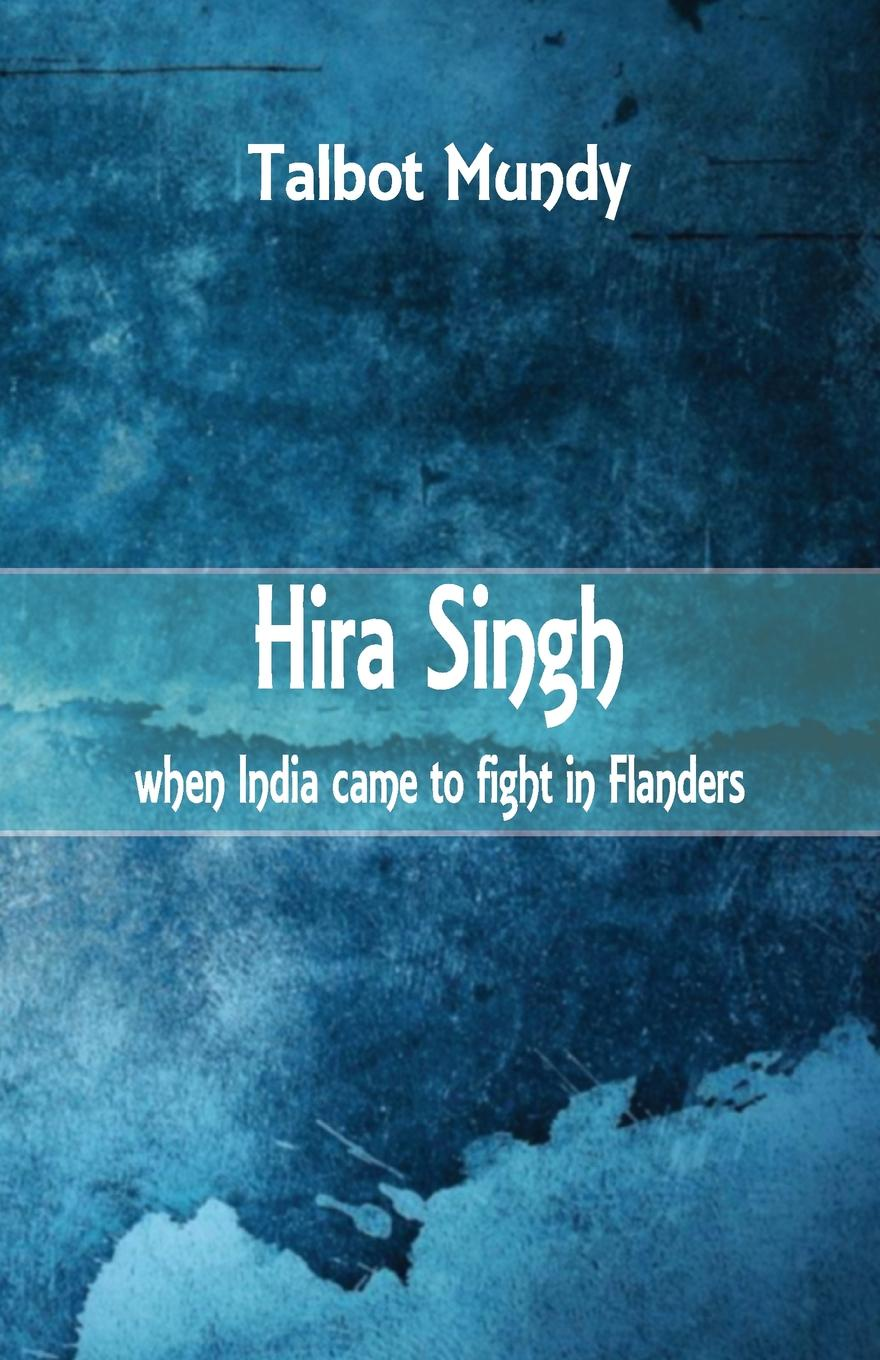 Talbot Mundy Hira Singh. : When India came to Fight in Flanders arijit singh wembley