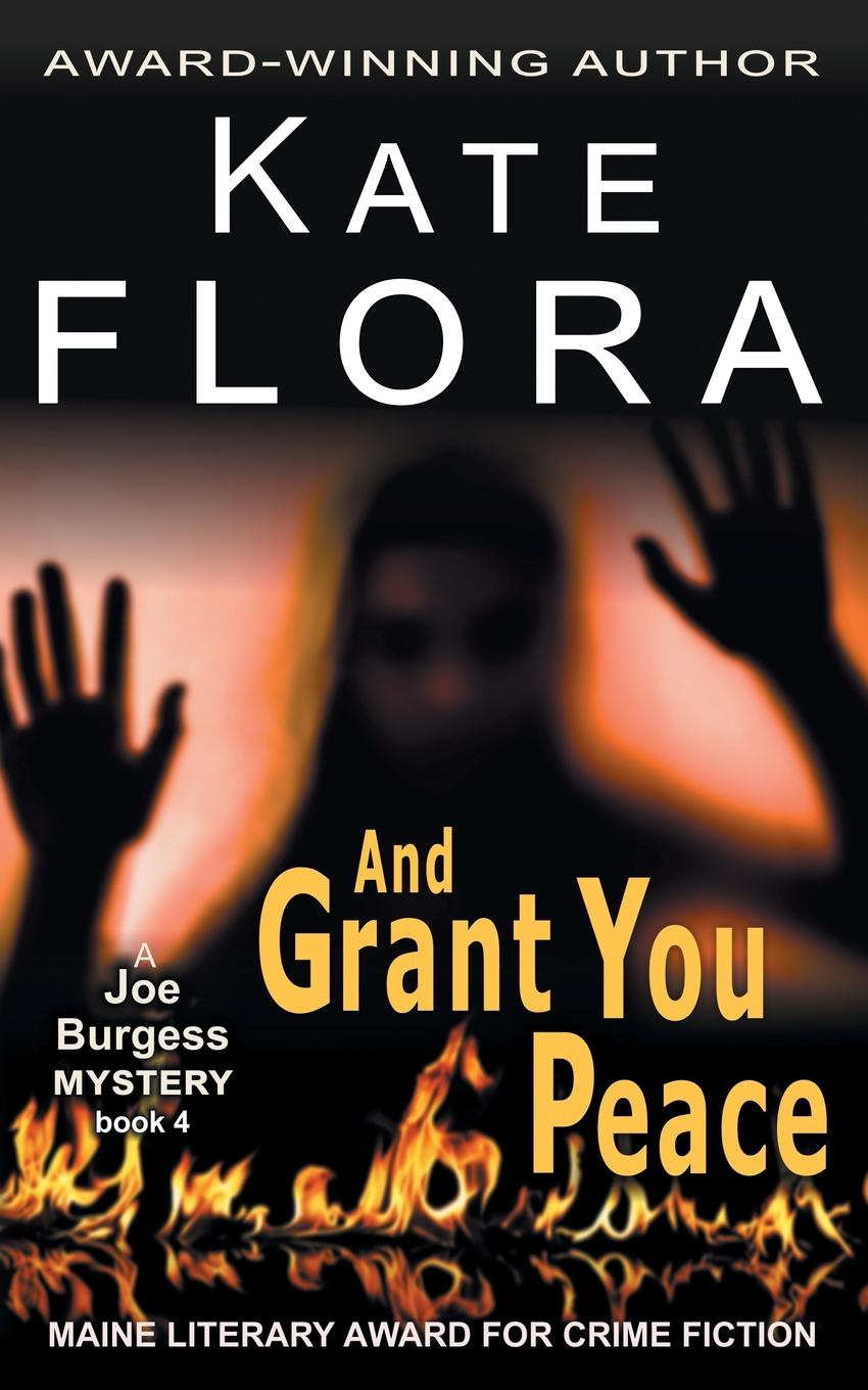 Kate Flora And Grant You Peace (A Joe Burgess Mystery, Book 4) burgess right to an answer