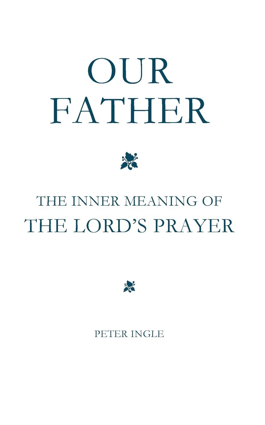 Peter M Ingle OUR FATHER. The Inner Meaning of The Lord.s Prayer k agyeman the prayer of hannah a generational prayer