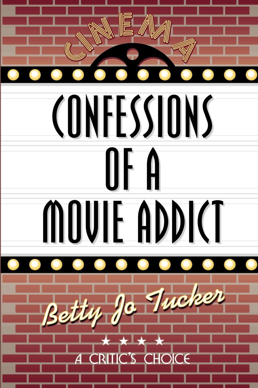 Betty Jo Tucker Confessions of a Movie Addict