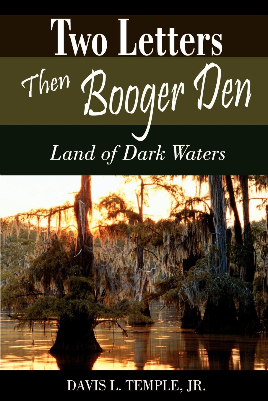 Davis L. Temple Two Letters Then Booger Den. Land of Dark Waters the waters of eternal youth