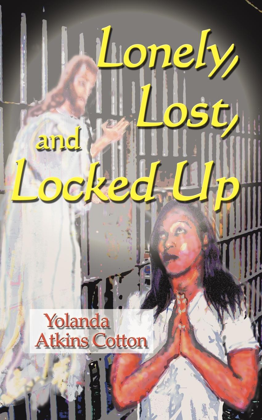 Yolanda Atkins Cotton Lonely, Lost, and Locked Up marq e redmond revelations of a real man or woman