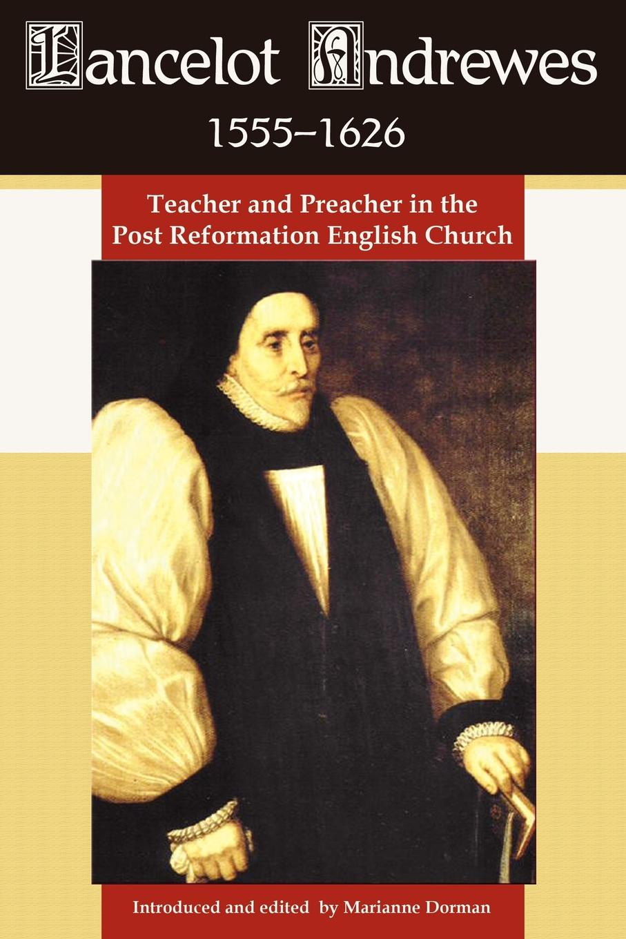 Lancelot Andrewes 1555-1626. Teacher and Preacher in the Post Reformation English Church richard phillips sermons adapted to the use of schools for every sunday in the year and for the great fasts and festivals