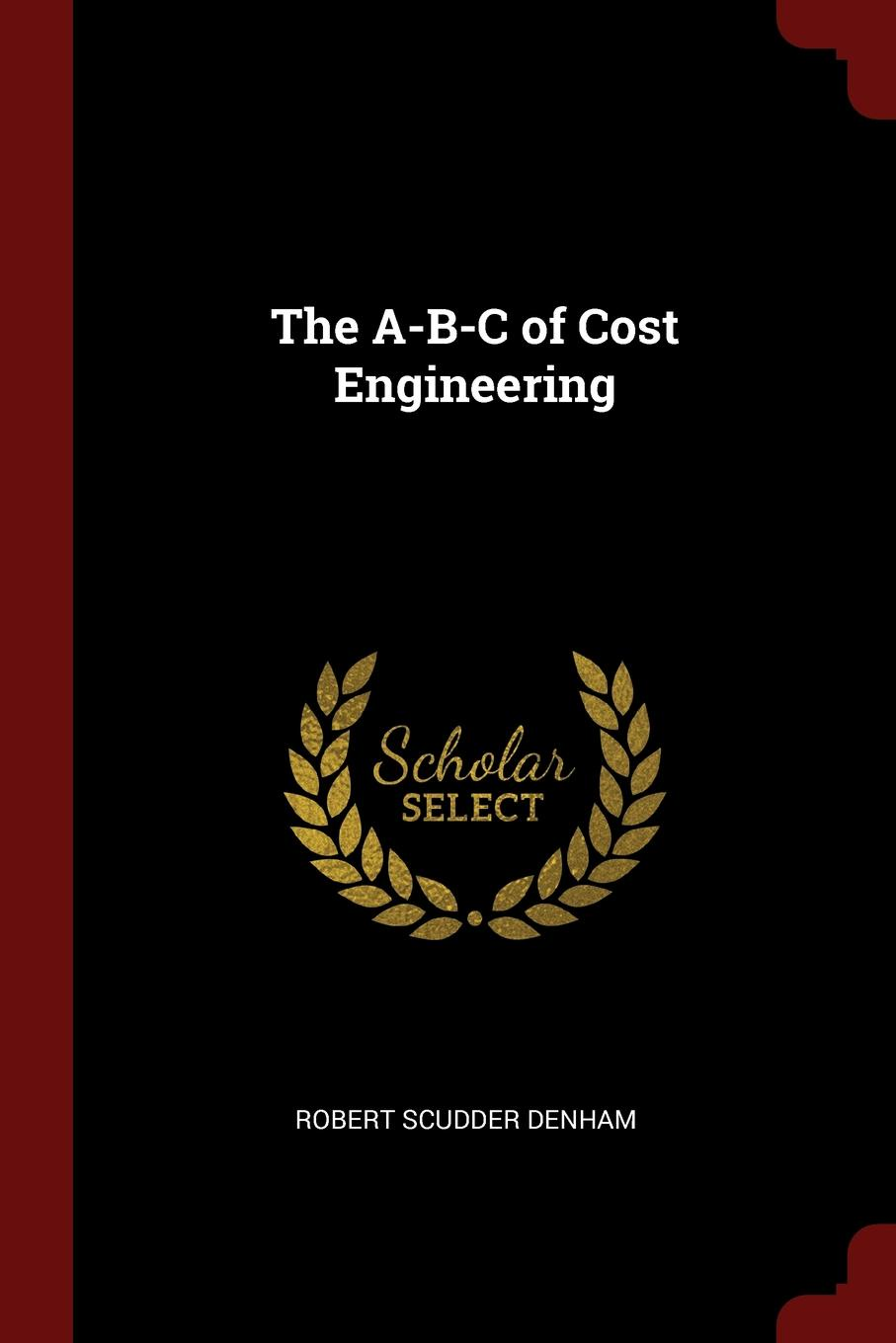 The A-B-C of Cost Engineering This work has been selected by scholars as being culturally...