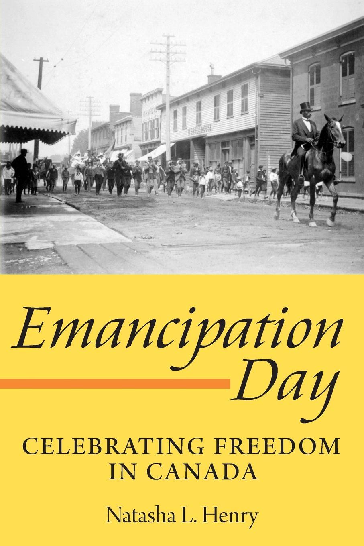 Natasha L. Henry Emancipation Day. Celebrating Freedom in Canada