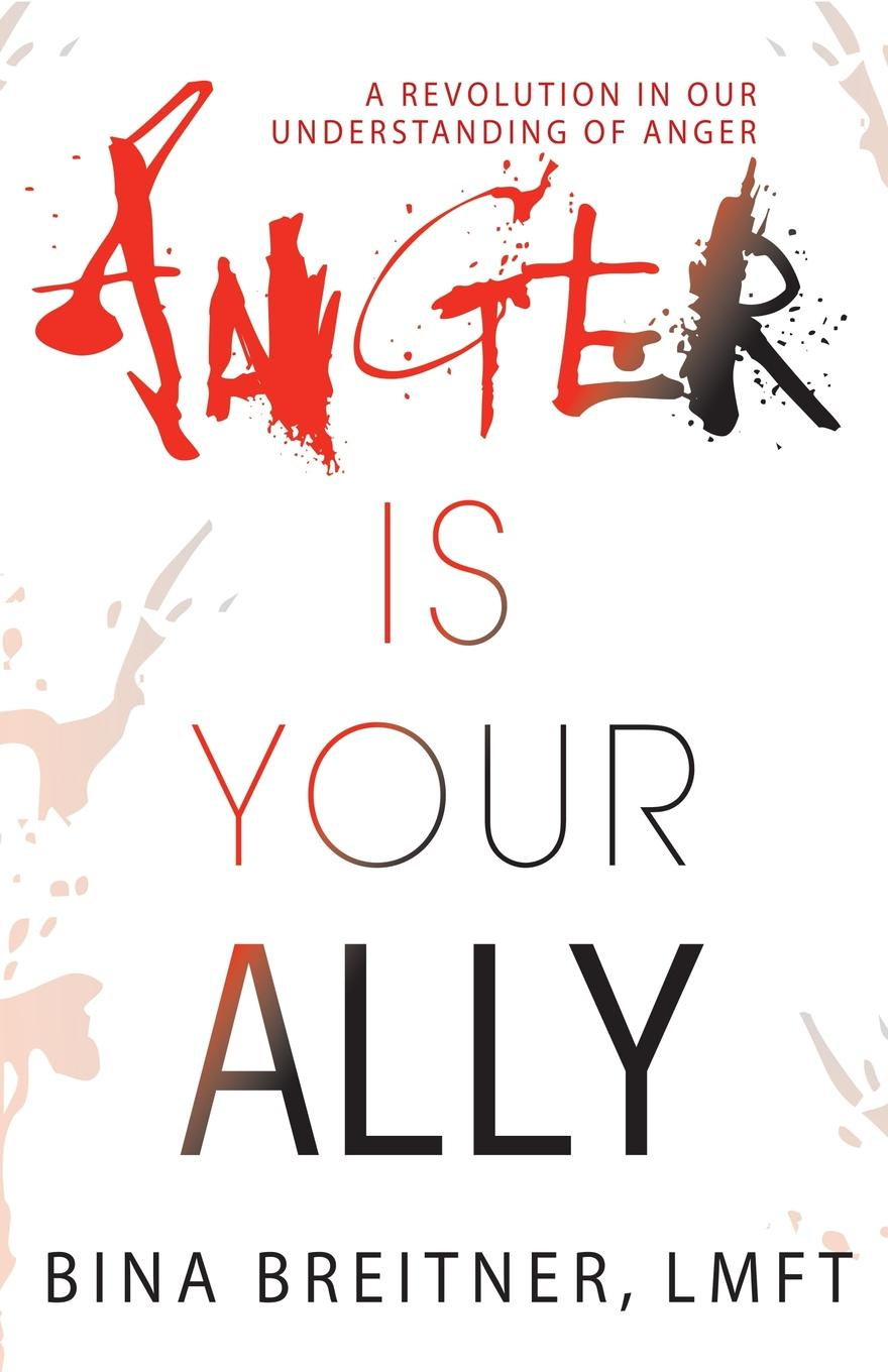 Bina Breitner Anger Is Your Ally. A Revolution in Our Understanding of Anger anger reissue