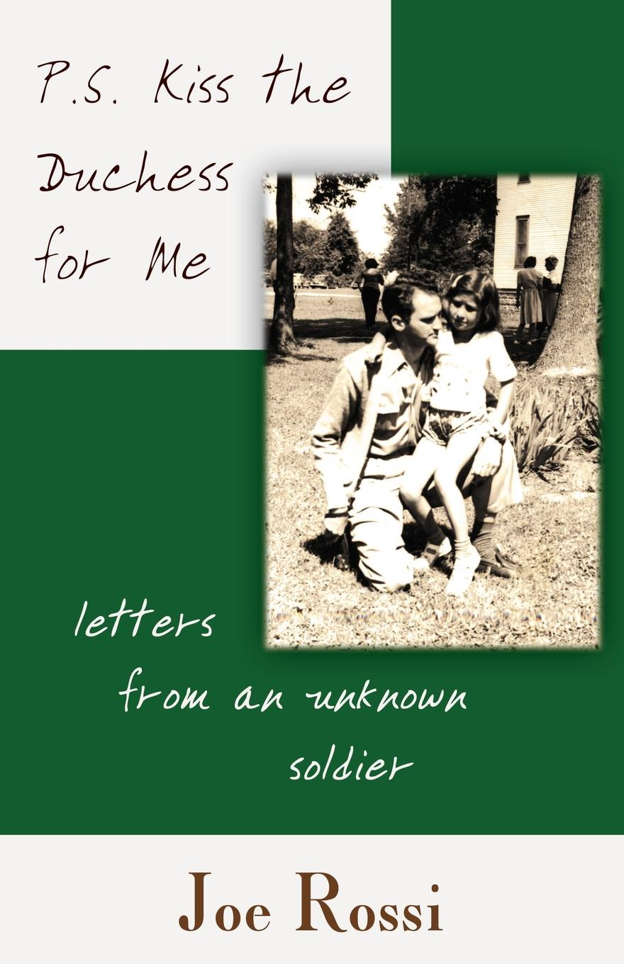 Joe Moss P.S. Kiss the Duchess for Me. Letters from an Unknown Soldier все цены
