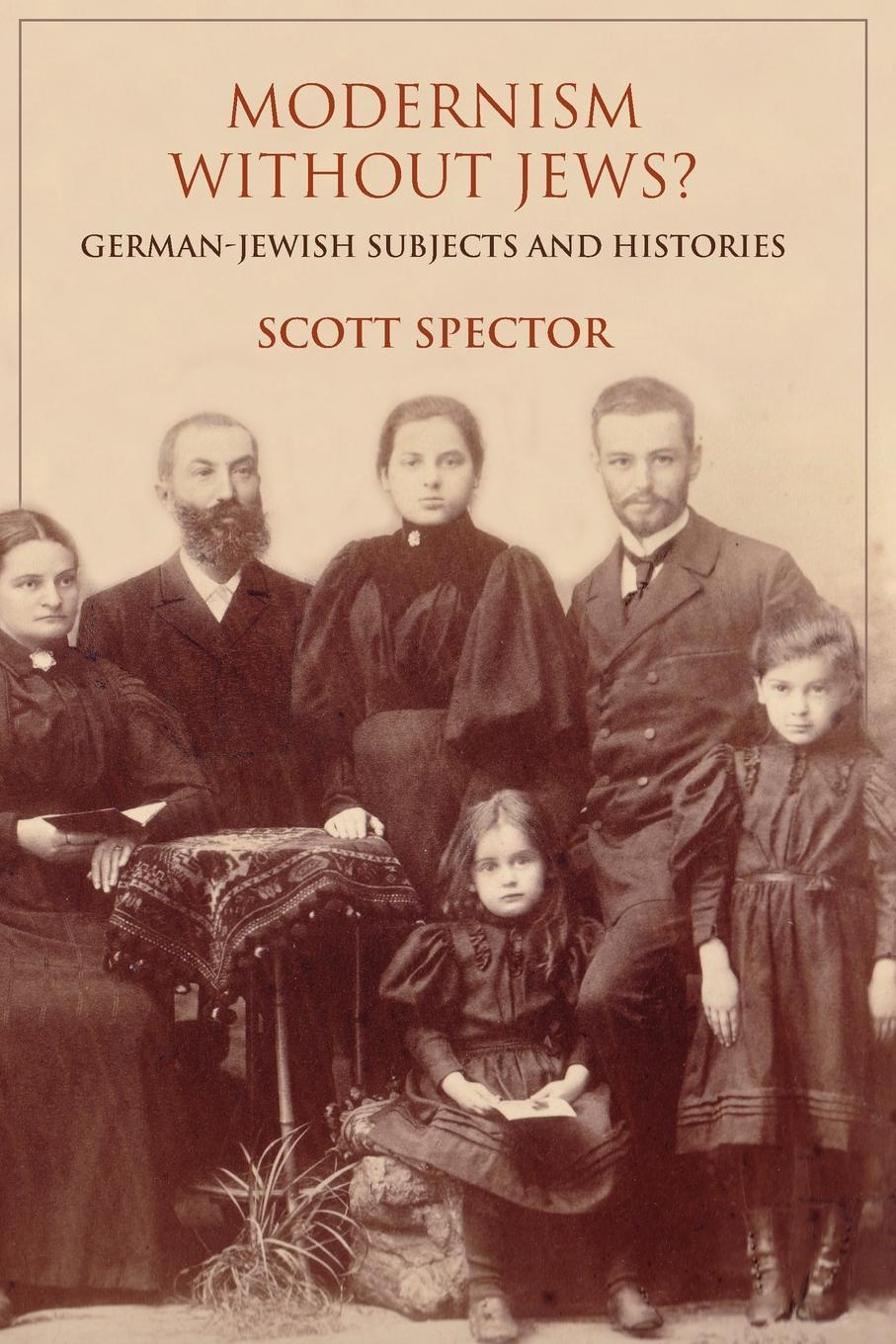 Scott Spector Modernism Without Jews.. German-Jewish Subjects and Histories gustav karpeles a sketch of jewish history