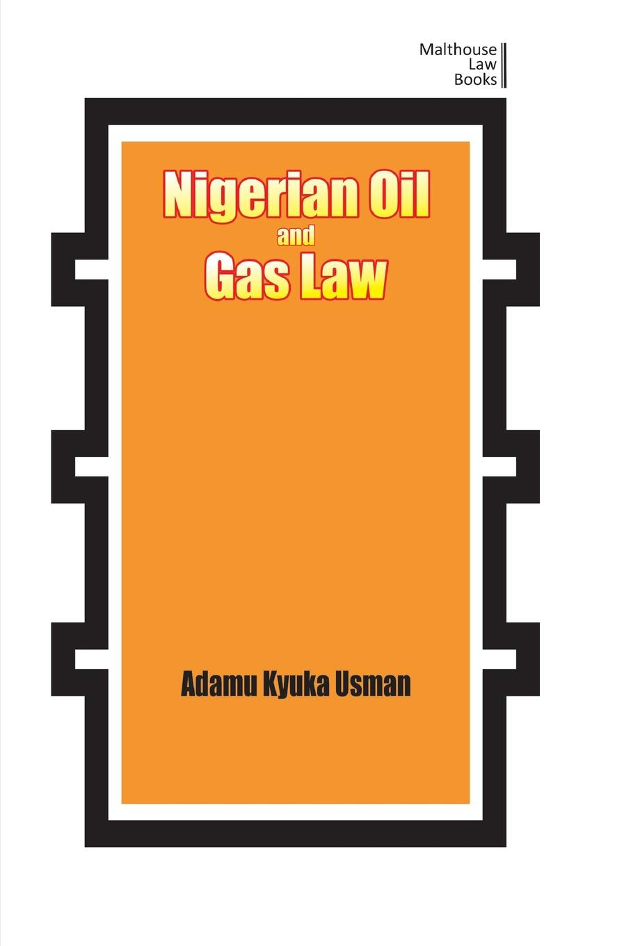 Adamu Kyuka Usman Nigerian Oil and Gas Industry Laws. Policies, and Institutions