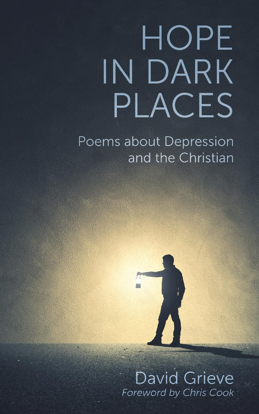 David Grieve Hope in Dark Places. Poems about Depression and the Christian in the dark