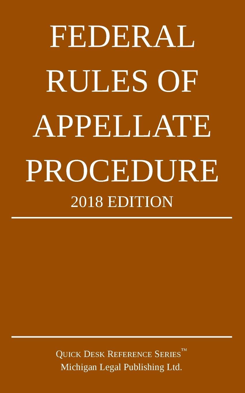 лучшая цена Michigan Legal Publishing Ltd. Federal Rules of Appellate Procedure; 2018 Edition