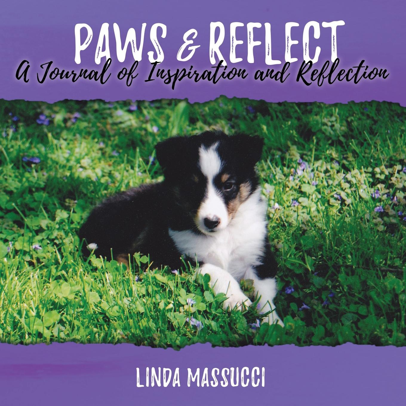 Linda Massucci Paws and Reflect. A Journal of Inspiration and Reflection maggie hamand creative writing exercises for dummies page 6