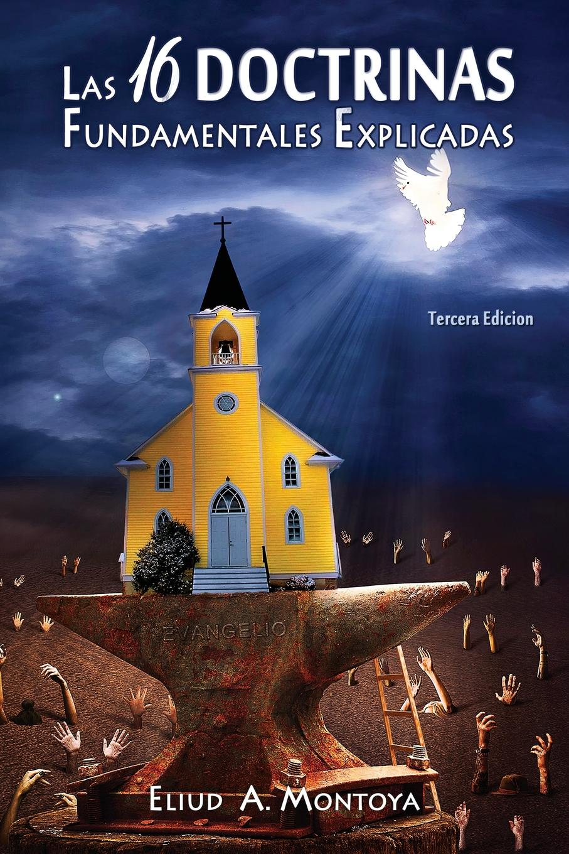 Eliud A Montoya Las 16 doctrinas fundamentales explicadas. 3ra. Ed. цена и фото