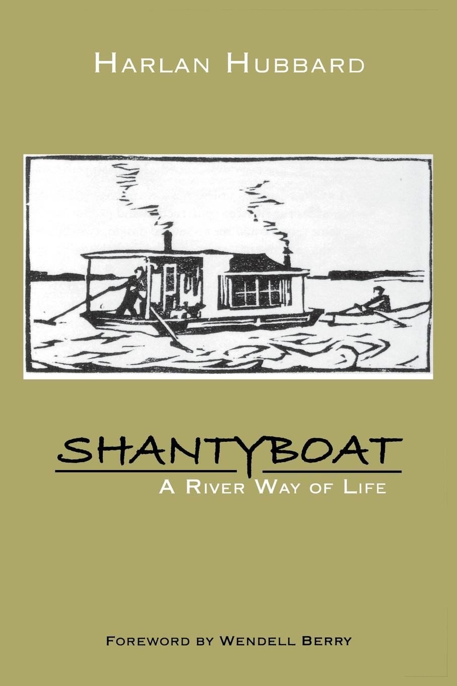 Harlan Hubbard Shantyboat. A River Way of Life it s my circus