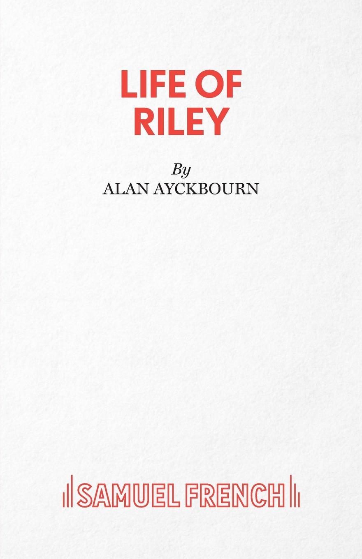 Alan Ayckbourn Life of Riley alan ayckbourn relatively speaking