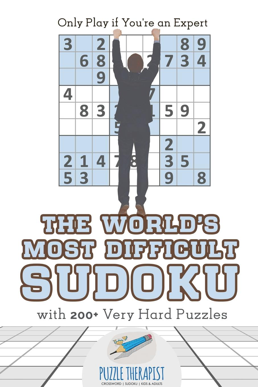 Puzzle Therapist The World.s Most Difficult Sudoku . Only Play if You.re an Expert . with 200. Very Hard Puzzles puzzle therapist the number addict s book of hard to extreme sudoku 200 challenging sudoku puzzles