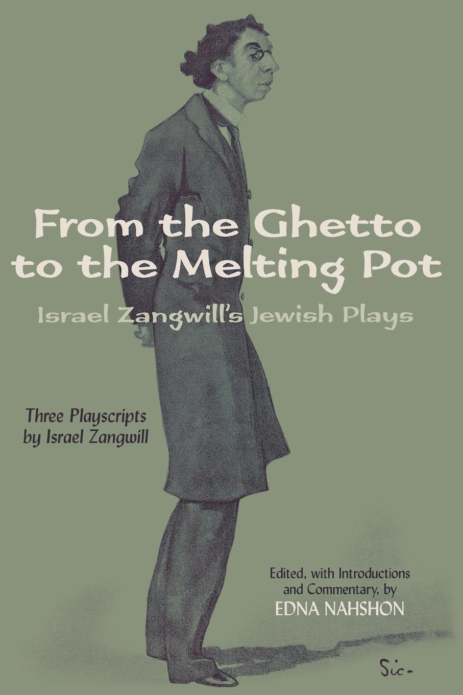 Israel Zangwill From the Ghetto to the Melting Pot. Israel Zangwill.s Jewish Plays mikhail rosen jewish happiness in israel