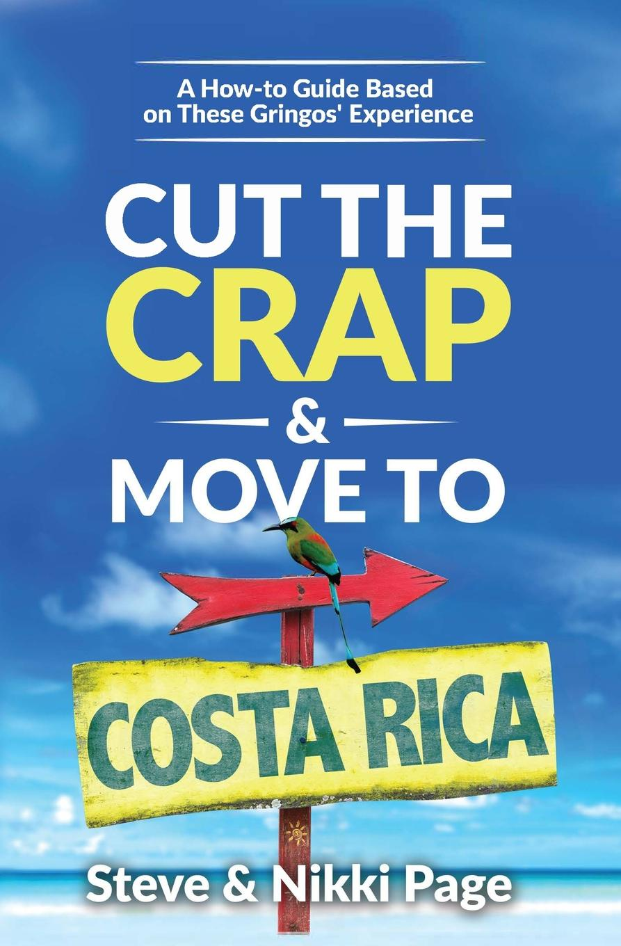 Steve Page, Nikki Page Cut the Crap . Move To Costa Rica. A How-to Guide Based on These Gringos. Experience