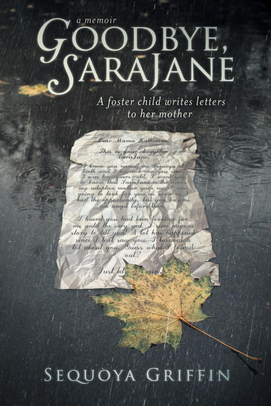 Sequoya Griffin Goodbye, SaraJane. A Foster Child Writes Letters to Her Mother kantaria a i know you