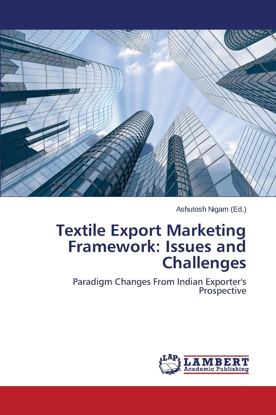 Textile Export Marketing Framework. Issues and Challenges indian agricultural export in the liberalized era