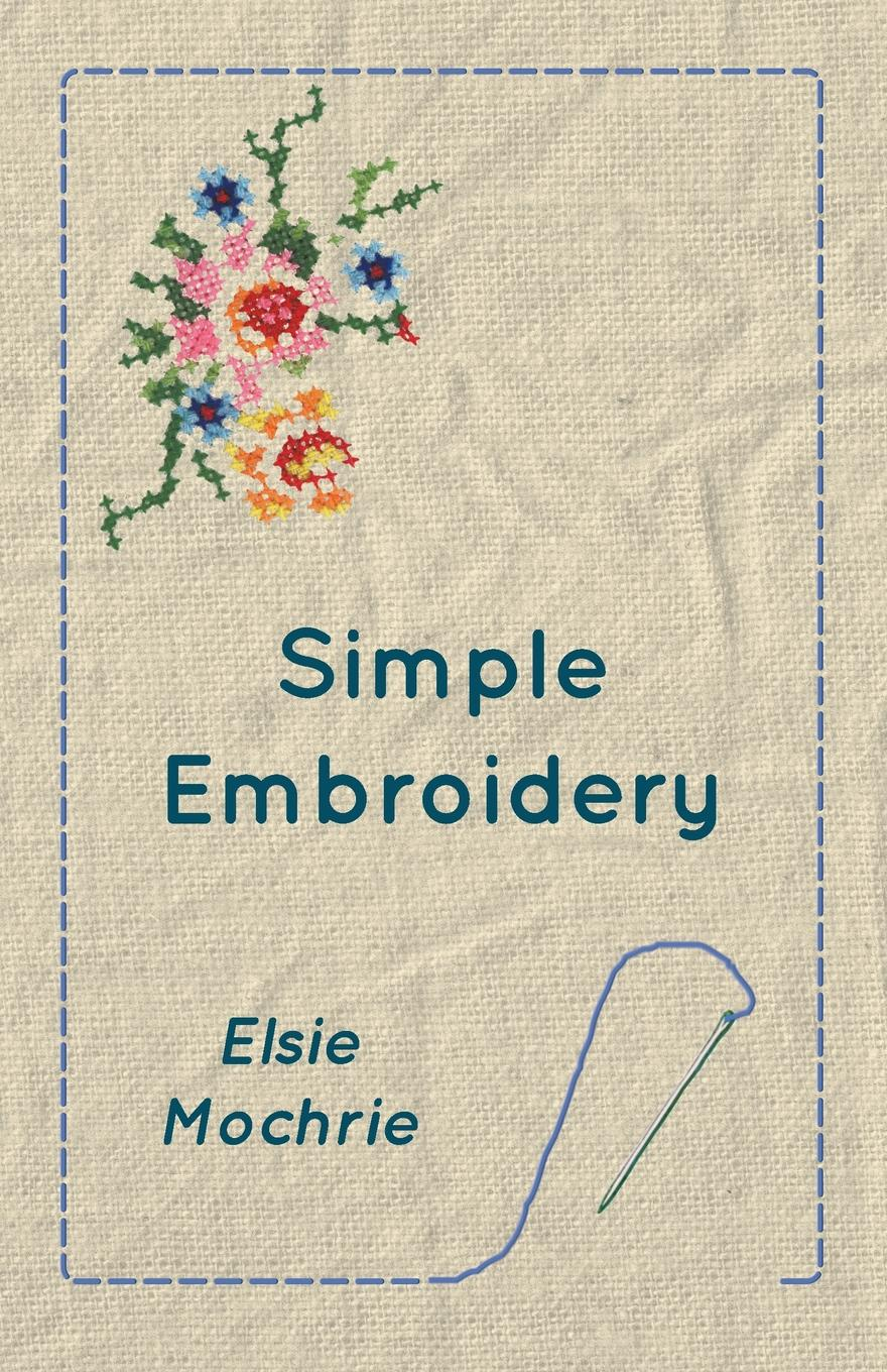 Elsie Mochrie Simple Embroidery stitch encyclopedia embroidery