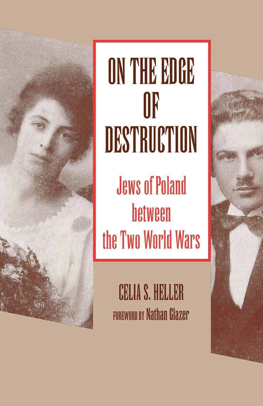 Celia S. Heller On the Edge of Destruction. Jews of Poland between the Two World Wars