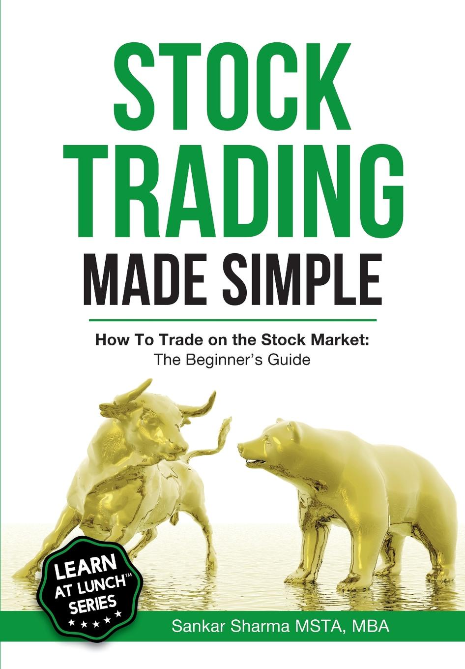 Sankar Sharma Stock Trading Made Simple. How to Trade on the Stock Market: The Beginner.s Guide peter leeds invest in penny stocks a guide to profitable trading