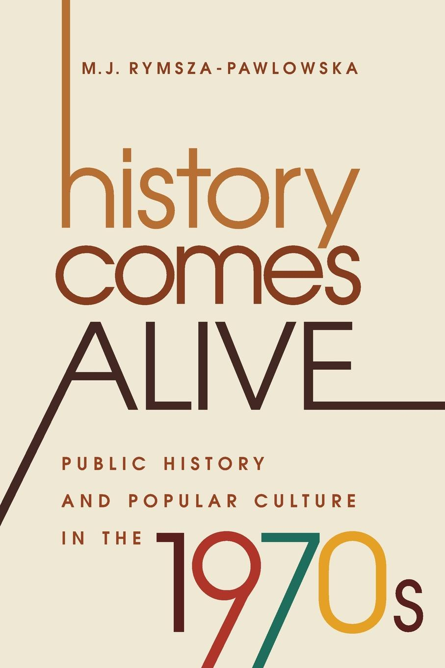 M. J. Rymsza-Pawlowska History Comes Alive. Public History and Popular Culture in the 1970s in search of our roots how l9 extraordinary african americans reclaimed their past