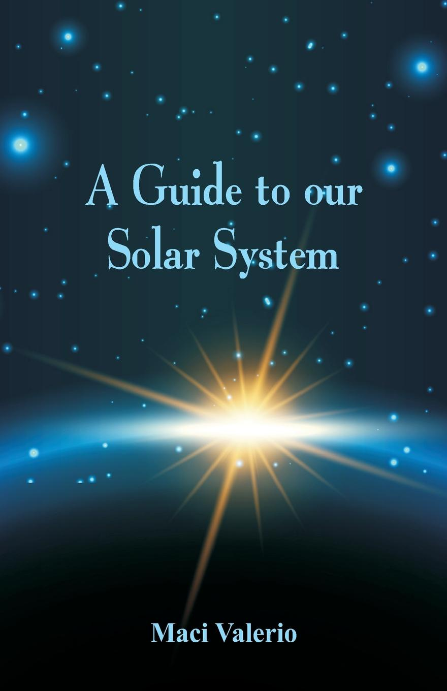 Maci Valerio A Guide to Our Solar System nature guide stars and planets
