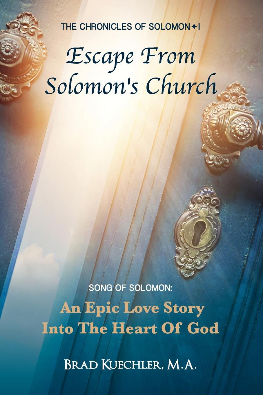 Brad Kuechler The Chronicles of Solomon I Escape From Solomon.s Church. Song Of Solomon: An Epic Love Story Into The Heart Of God цена и фото
